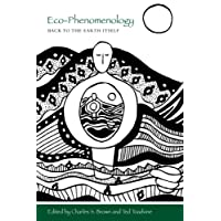 Eco-Phenomenology: Back to the Earth Itself (SUNY series in Environmental Philosophy and Ethics)
