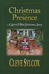 Christmas Presence: A Spirit Filled Christmas Story Kindle Edition