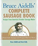Bruce Aidells' Complete Sausage BookRecipes from American's Premium Sausage Maker^Bruce Aidells' Complete Sausage BookRecipes from American's Premium ... Recipes from America's Premier Sausage Maker