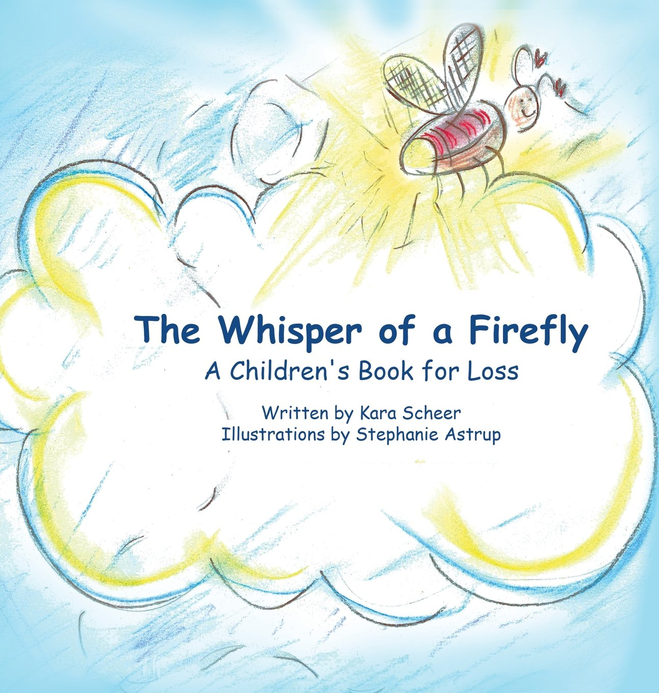 The Whisper Of A Firefly A Childrens Book For Loss Kara Scheer