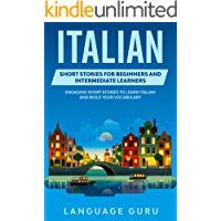 Italian Short Stories for Beginners and Intermediate Learners: Engaging Short Stories to Learn Italian and Build Your…