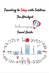 Traveling to Tokyo with Toddlers: The Abridged Bébé Voyage Travel Guide (Traveling with Toddlers: Bébé Voyage Travel Guides Book 1) Kindle Edition