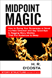 Midpoint Magic: How to Swing Your Screenplay or Novel in a New Direction and Say Good-Bye to Sagging Story Middles That Put Audiences to Sleep (Story Structure Essentials) (English Edition)