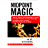 Midpoint Magic: How to Swing Your Screenplay or Novel in a New Direction and Say Good-Bye to Sagging Story Middles That Put Audiences to Sleep (Story Structure Essentials)