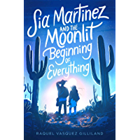 Sia Martinez and the Moonlit Beginning of Everything (English Edition)