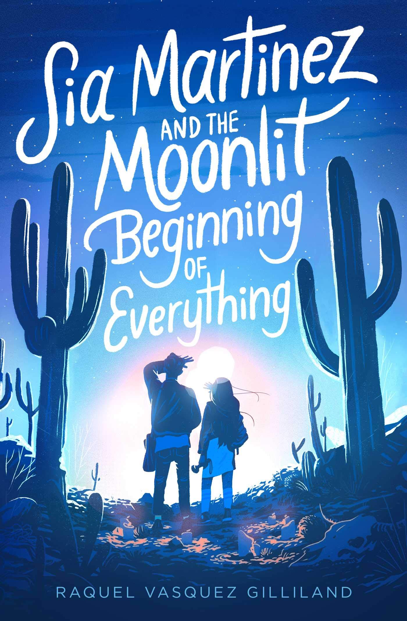 Amazon.com: Sia Martinez and the Moonlit Beginning of Everything  (9781534448636): Gilliland, Raquel Vasquez: Books