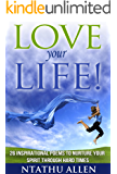 Love Your Life!: 26 Inspirational Poems to Nurture Your Spirit through Hard Times (Spirituality & Personal Growth Book 1)