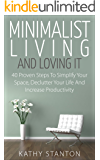 Minimalist Living And Loving It: 40 Proven Steps To Simplify Your Space, Declutter Your Life And Increase Productivity…
