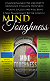 Mind Toughness: Unlocking Multiple Creativity Abundance, Financial Prosperity, Wealth, Success and Well-Being (Better Lifestyle Book 5)
