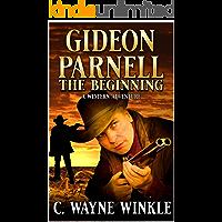 Gideon Parnell: The Beginning: A Western Adventure (A Gideon Parnell Western Book 1)