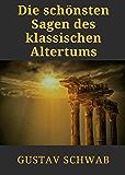 Die schönsten Sagen des klassischen Altertums: Griechische Sagen. Odyssee, Herkules, Ikarus, Troja und Ödipus