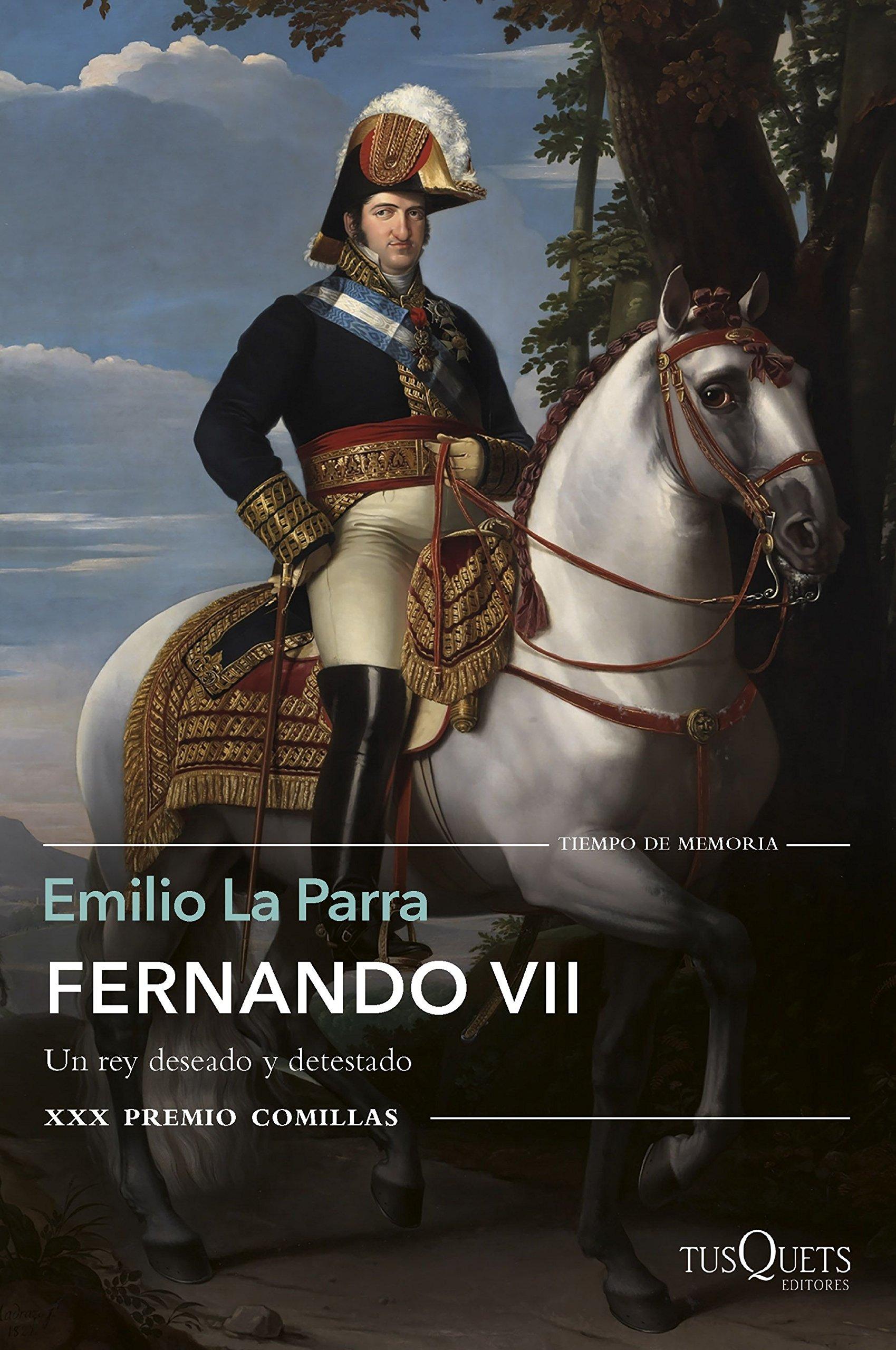 Fernando VII: Un rey deseado y detestado. XXX Premio Comillas (Tiempo de Memoria) Tapa blanda – 13 mar 2018 Emilio La Parra Tusquets Editores S.A. 8490665125 Biography: general