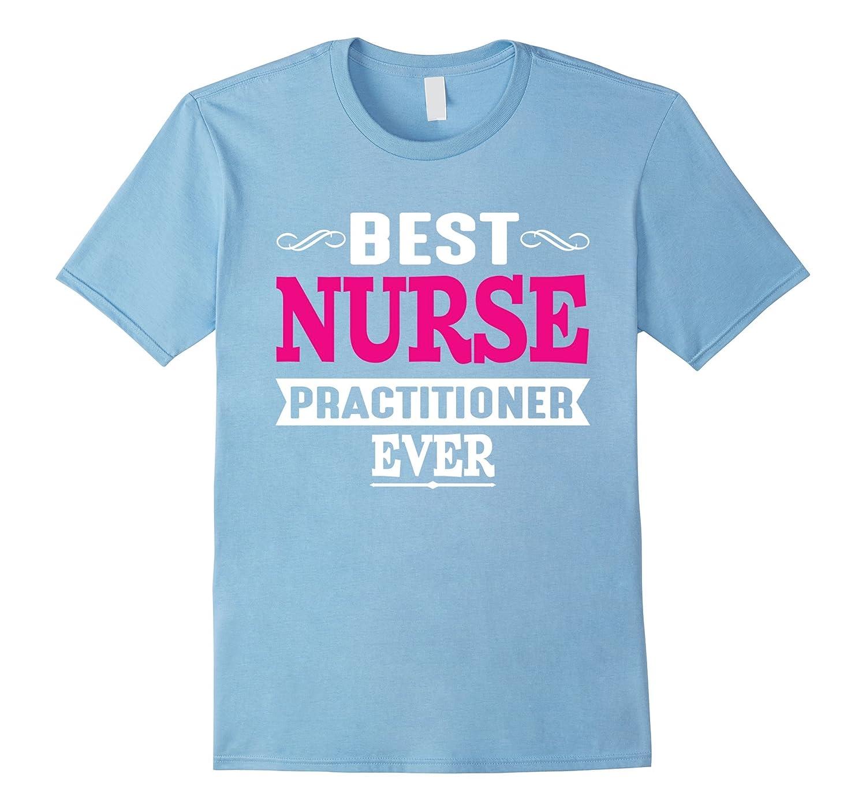 Best Nurse Practitioner Ever Funny Nursing T Shirt Cl
