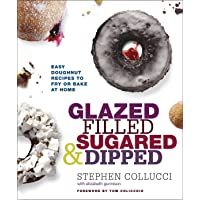Glazed, Filled, Sugared & Dipped: Easy Doughnut Recipes to Fry or Bake at Home:...