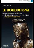 Le bouddhisme: Retracer l'histoire, comprendre les fondements et découvrir les pratiques de la religion bouddhique