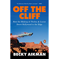 Off the Cliff: How the Making of Thelma & Louise Drove Hollywood to the Edge (English Edition)