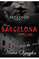 BECKONED, Part 4: From Barcelona with Love Kindle Edition