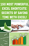 150 MOST POWERFUL EXCEL SHORTCUTS: SECRETS of SAVING TIME WITH EXCEL! (Save Your Time With MS Excel! Book 7)