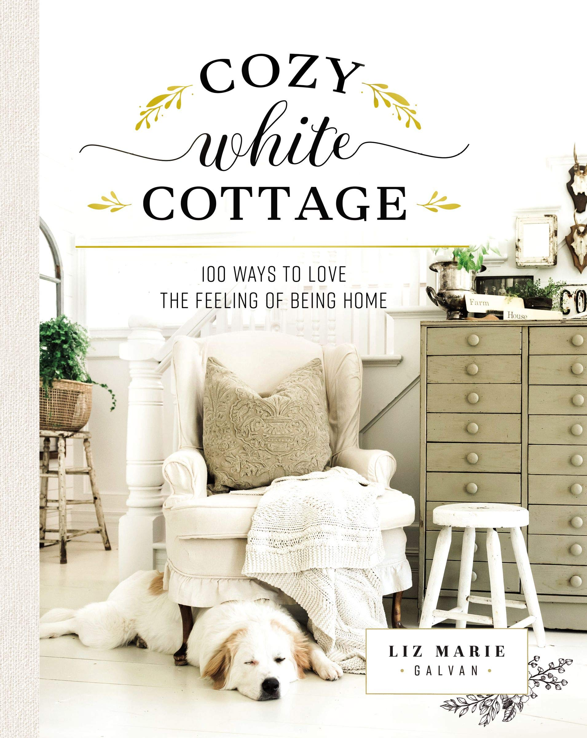 Cozy White Cottage: 100 Ways to Love the Feeling of Being Home ...