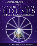 The Twelve Astrological Houses (The Lost Writings of Dane Rudhyar Book 2) (English Edition)