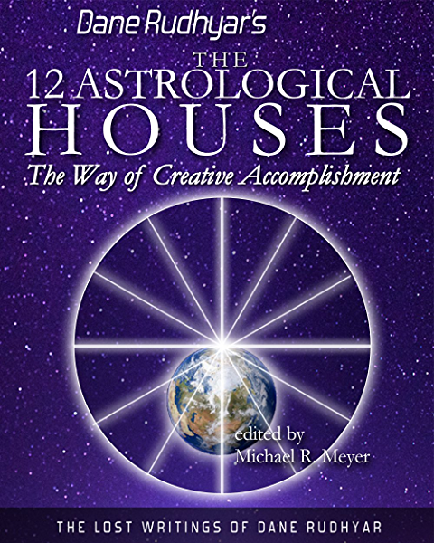 The Twelve Astrological Houses The Lost Writings Of Dane Rudhyar Book 2 Kindle Edition By Rudhyar Dane Religion Spirituality Kindle Ebooks Amazon Com