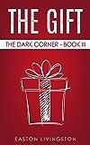 The Gift: The Dark Corner - Book III (The Dark Corner Archives 3)