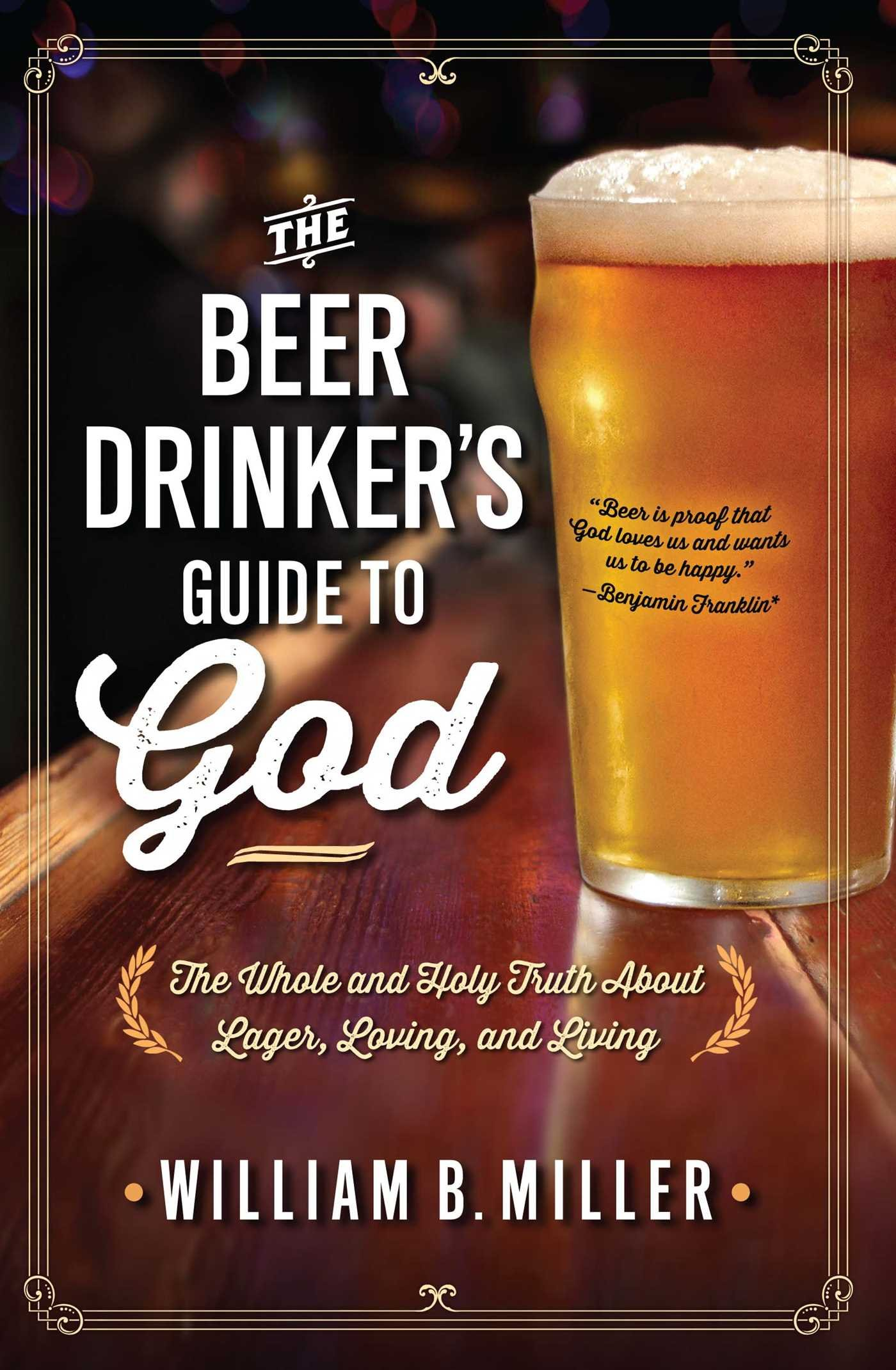 The Beer Drinkers Guide to God: The Whole and Holy Truth ...