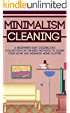 Minimalism Cleaning: A Beginner's Easy Guidebooks Collection On The Best Methods To Clean Your Home And Minimize Home Clutter
