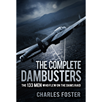 The Complete Dambusters: The 133 Men Who Flew on the Dams Raid