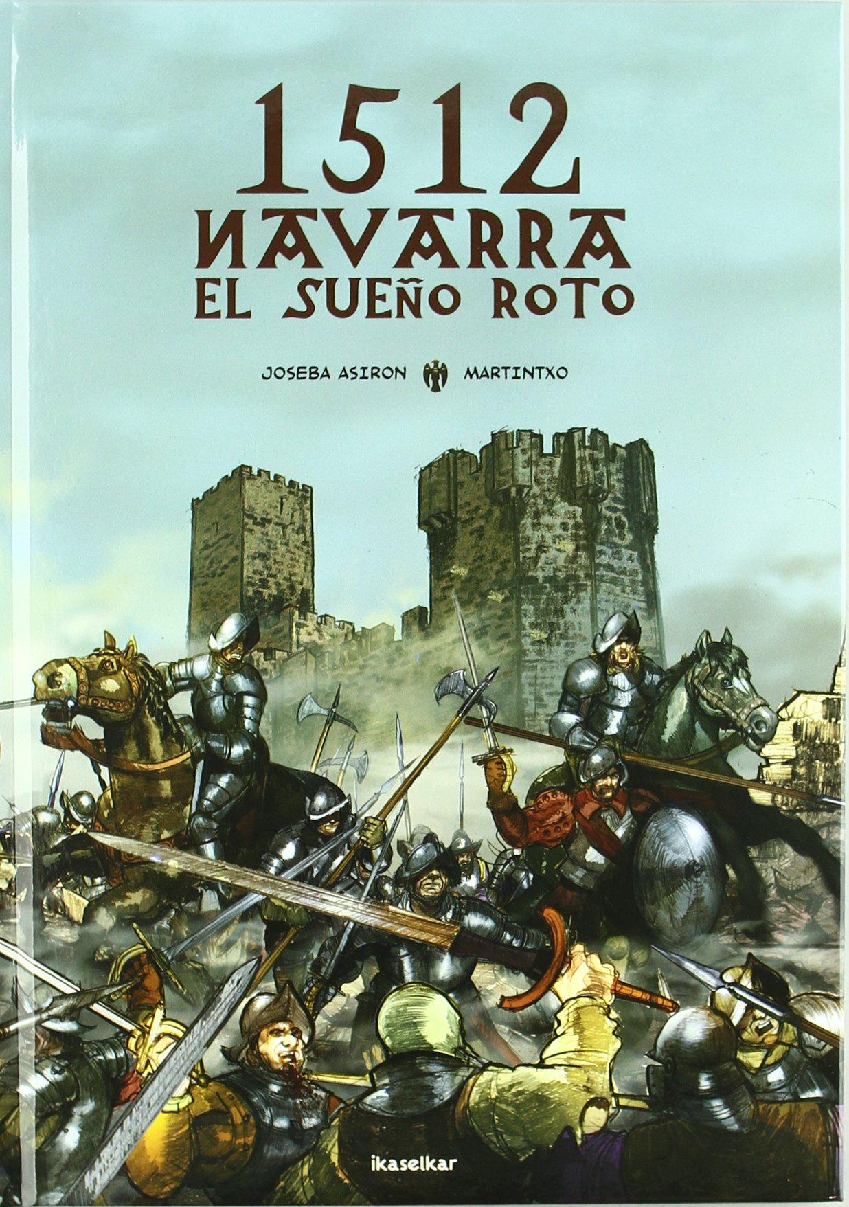 1512 Navarra. El sueño roto: Joseba Asiron: 9788493941840: Amazon.com: Books
