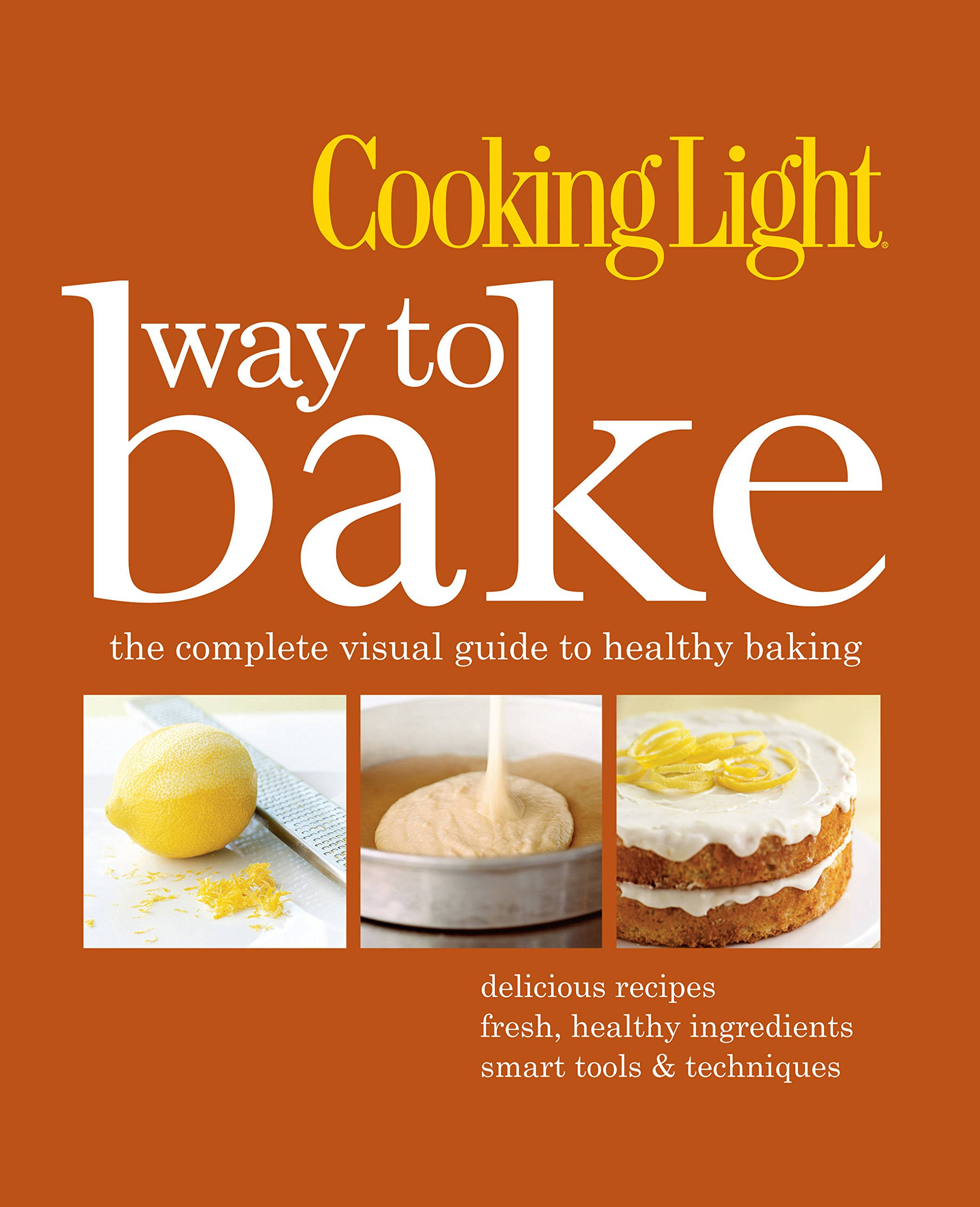 Download Cooking Light Way to Bake: The Complete Visual Guide to Healthy Baking PDF