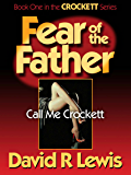 Fear of the Father: Call Me Crockett (the Crockett series Book 1)