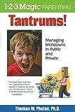 Tantrums!: Managing Meltdowns in Public and Private (1-2-3 Magic Parenting)
