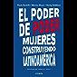 El poder de poder: Mujeres construyendo Latinoamérica (Spanish Edition)