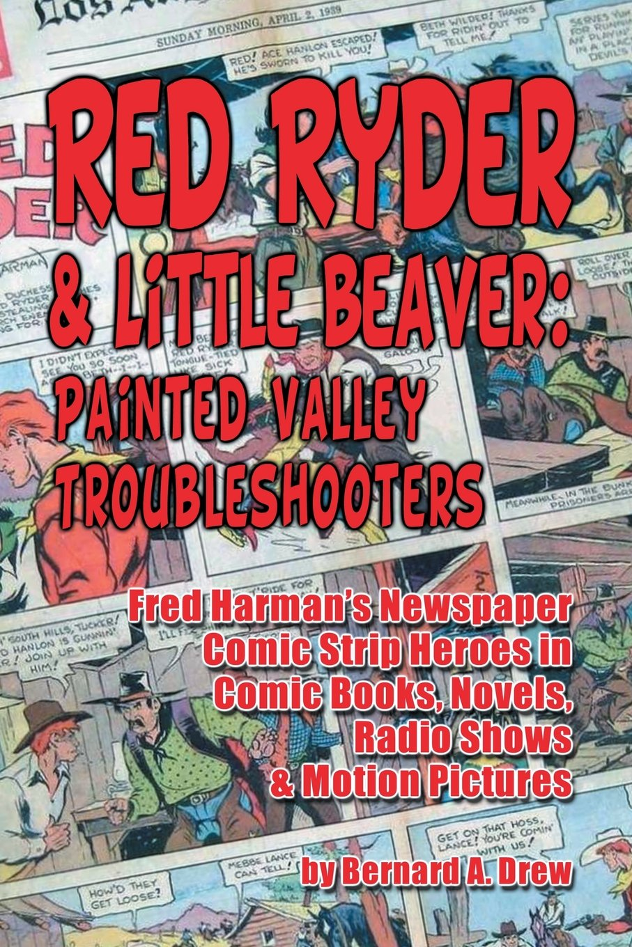 Red Ryder & Little Beaver: Painted Valley Troubleshooters Fred Harman's Newspaper Comic Strip Heroes in Comic Books, Novels, Radio Shows & Motion Pictures