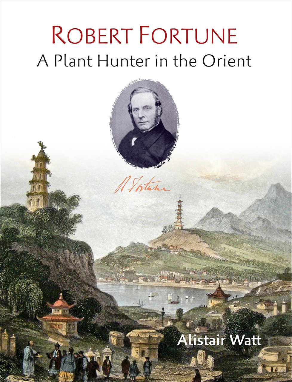 Robert Fortune: A Plant Hunter in the Orient: Alistair Watt ...