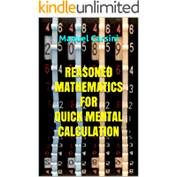Reasoned mathematics for quick mental calculation (Loving and learning useful math Book 1)