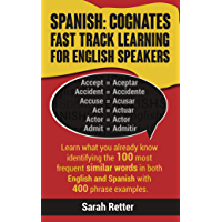 SPANISH: COGNATES FAST TRACK LEARNING FOR ENGLISH SPEAKERS: Learn what you already know identifying the 100 most frequent similar words in both English ... ENGLISH SPEAKERS  Book 4) (English Edition)