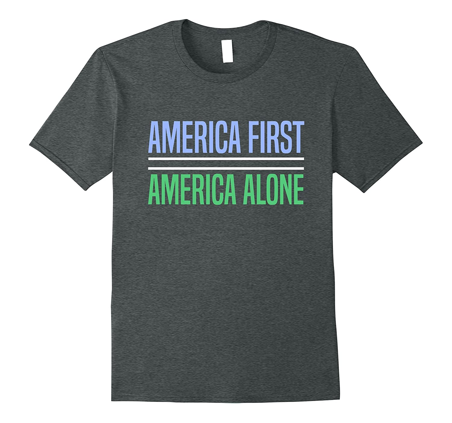 America First Equals America Alone Bad Trump Policy T-Shirt