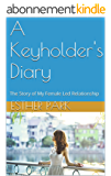 A Keyholder's Diary: The Story of My Female Led Relationship (English Edition)