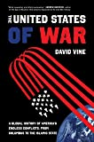 The United States of War: A Global History of America's Endless Conflicts, from Columbus to the Islamic State (Volume 48…