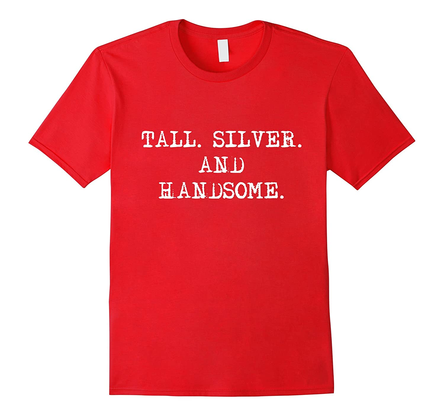 TALL SILVER AND HANDSOME cool typography T-shirt