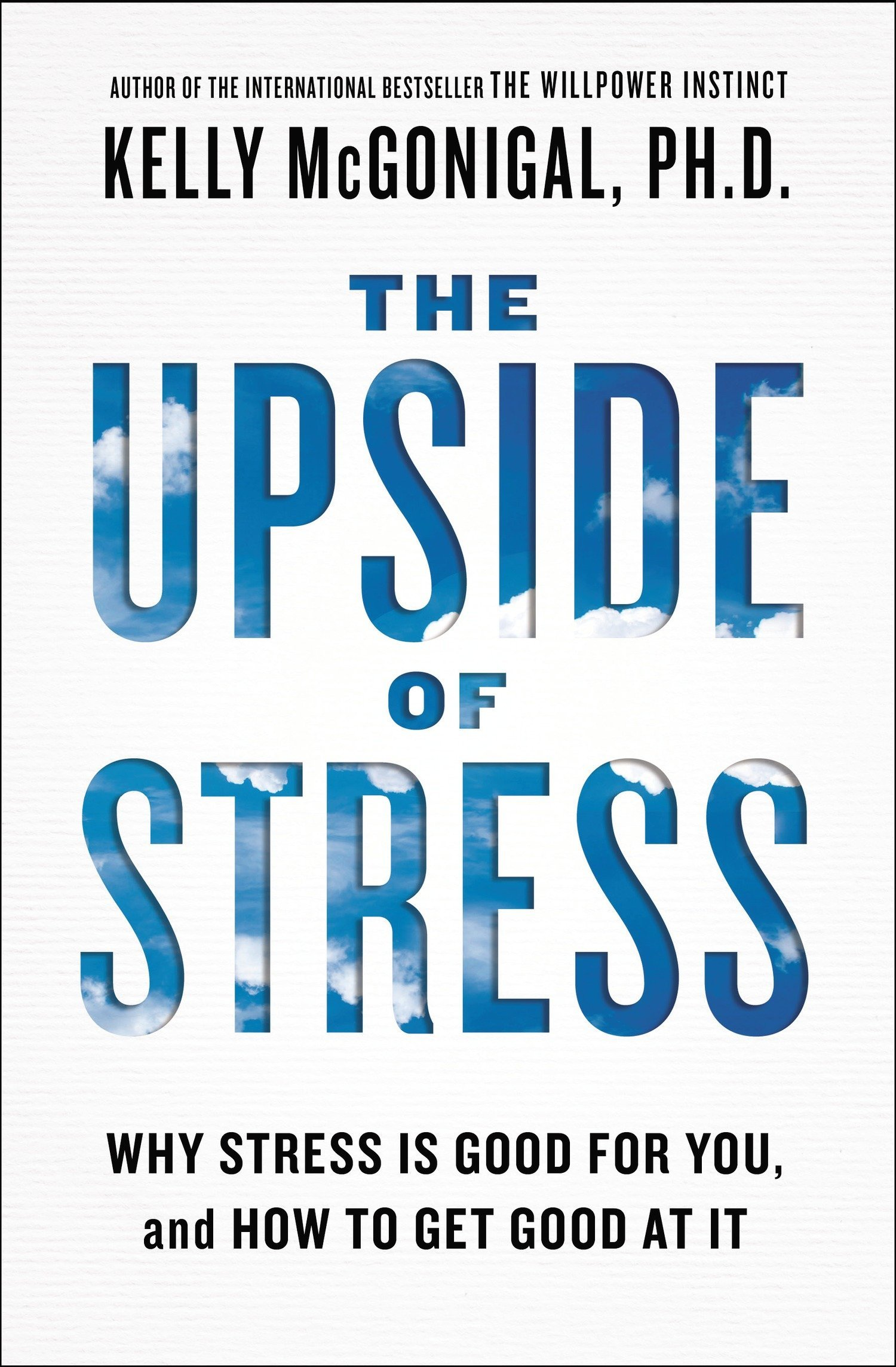 The Upside of Stress: Why Stress Is Good for You and How to Get Good at It