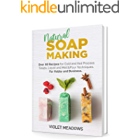 Natural Soap Making: Over 80 Recipes for Cold and Hot Process Soaps, Liquid and Melt&Pour Techniques. For Hobby and…
