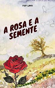 A ROSA E A SEMENTE