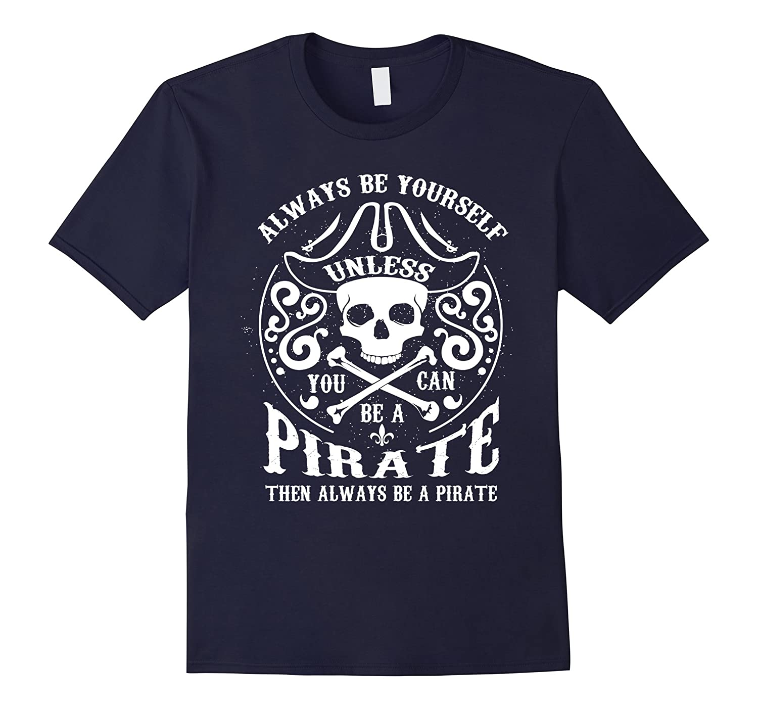 Always Be Yourself Unless You Can Be A Pirate Funny T-Shirt-RT