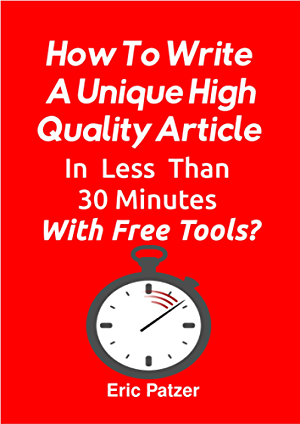 How To Write A Unique High Quality Article In Less Than 30 Minutes With Free Tools