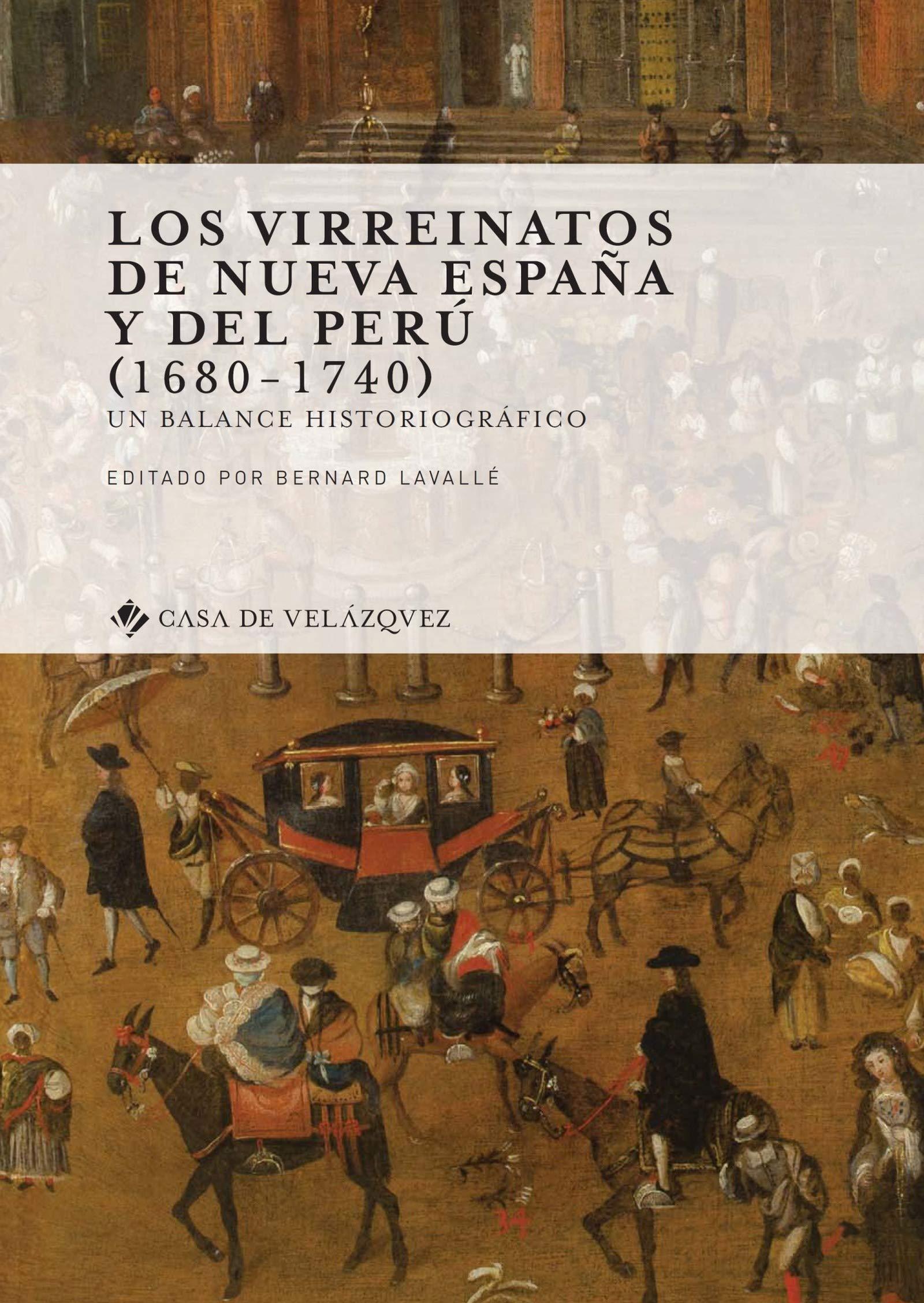 Los virreinatos de Nueva España y del Perú (1680-1740): Un balance historiográfico (Collection de la Casa de Velázquez nº 172) por Bernard Lavallé