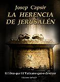 LA HERENCIA DE JERUSALÉN (El libro que El Vaticano quiso destruir) (LA MORADA DE LOS TESTIMONIOS nº 1) (Spanish Edition)