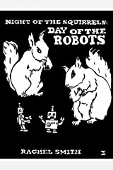 Night of the Squirrels : Day of the Robots (Squirrelpocalypse Trilogy Book 2) Kindle Edition
